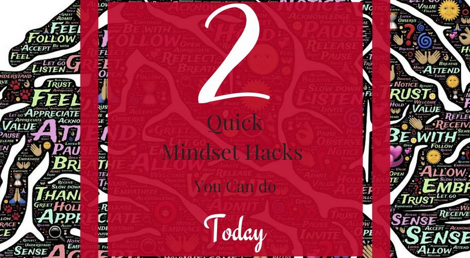 2 quick mindset hacks you can do today
