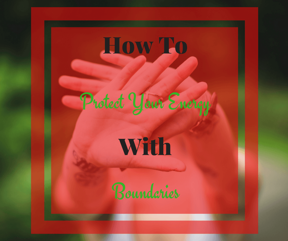 Life- Protect Your Energy With Boundaries