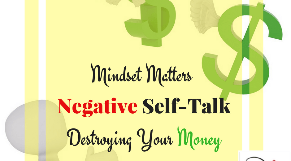 Mindset Matters - Negative Self-talk Destroying Your Money