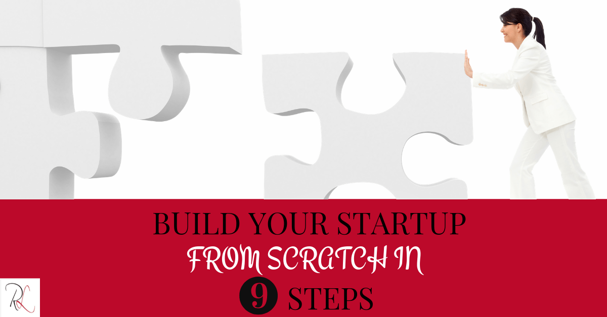 How to Build your Start Up From Scratch in 9 Steps