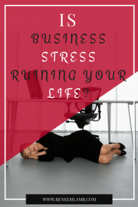 Business Stress Ruining Your Life?