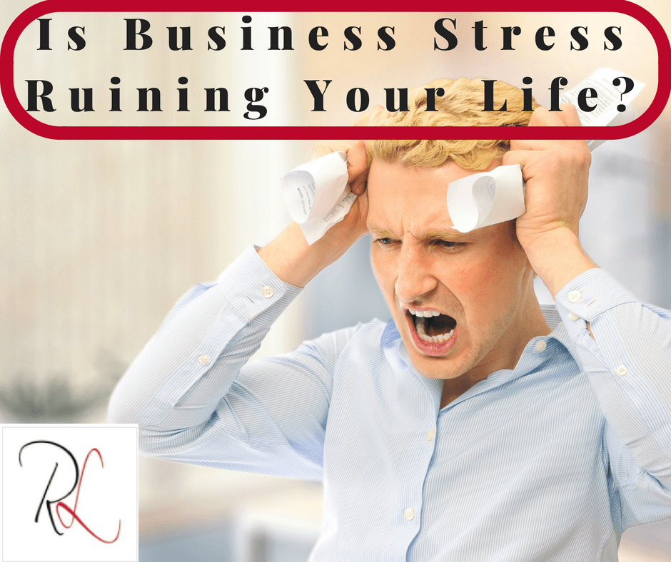 Is Business Stress Ruining Your Life?