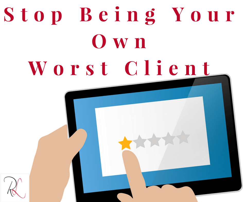 Lifestyle: Stop being your own worst client