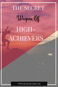 The Secret Weapon Of High-Achievers