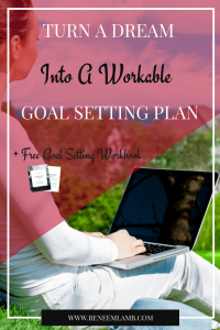 Turn A Dream Into A Workable Goal Setting Plan
